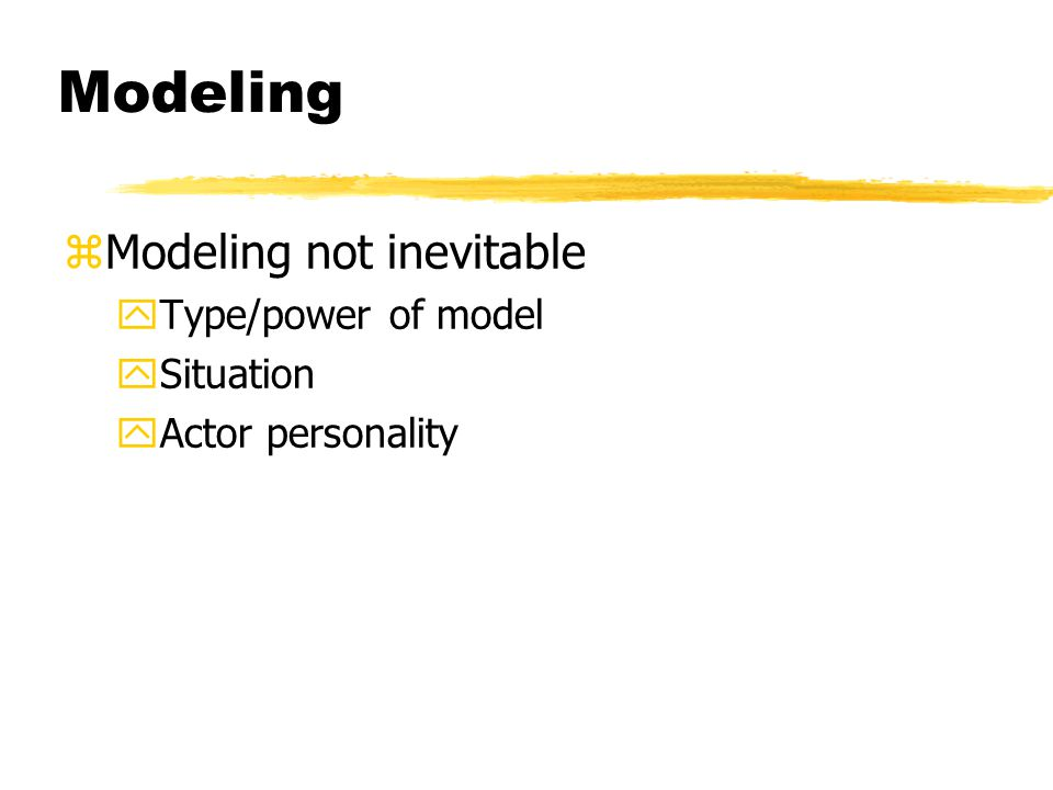 Modeling zModeling not inevitable yType/power of model ySituation yActor personality