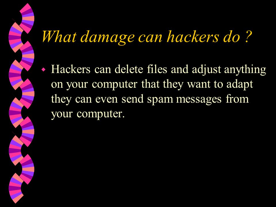 What is hacking ? w Hacking is where someone has unauthorised access to your computer files or private images, CV's and even wills.