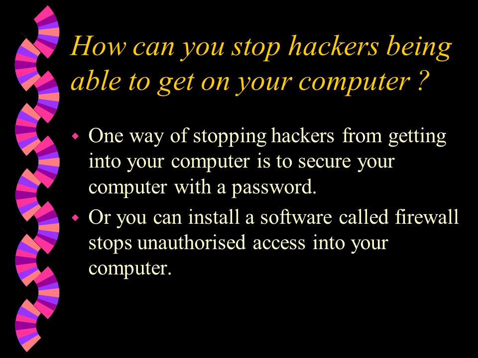 What damage can hackers do ? w Hackers can delete files and adjust anything on your computer that they want to adapt they can even send spam messages