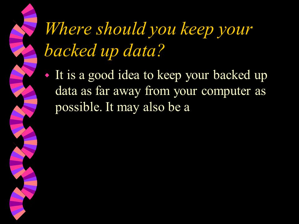 Why is it important to back up your work and information. w It is important to back up all of your data onto something other than your computers hard-