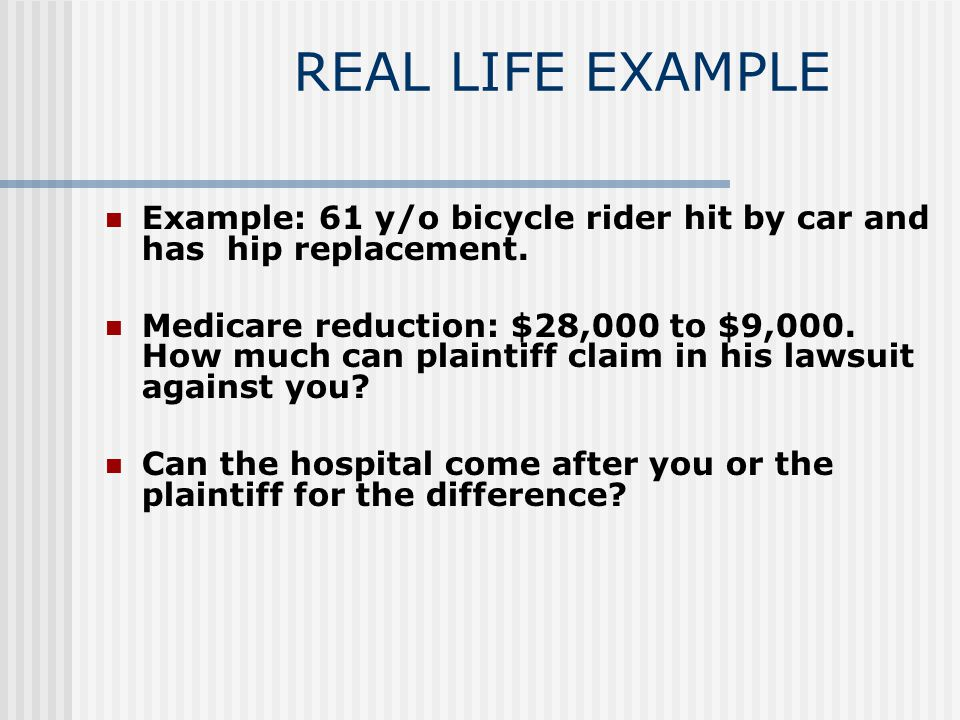 REAL LIFE EXAMPLE Example: 61 y/o bicycle rider hit by car and has hip replacement.