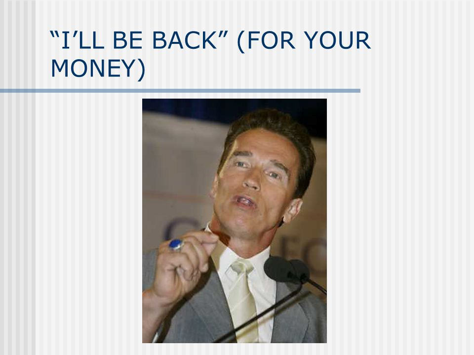 I'LL BE BACK (FOR YOUR MONEY)