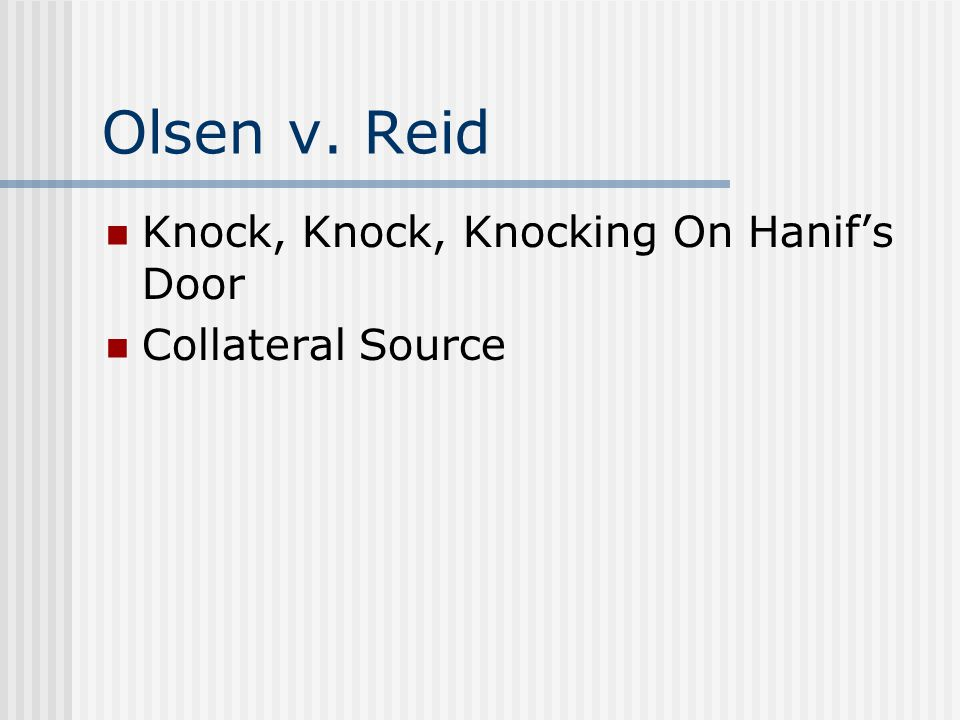 Olsen v. Reid Knock, Knock, Knocking On Hanif's Door Collateral Source