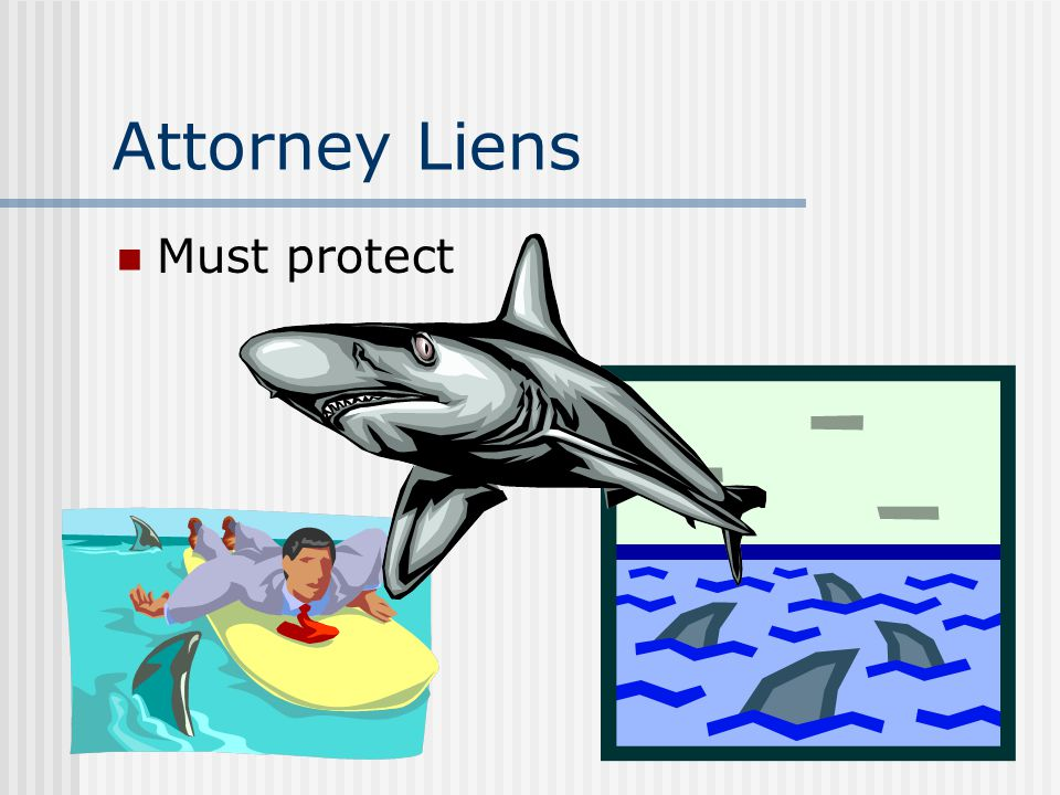 Attorney Liens Must protect