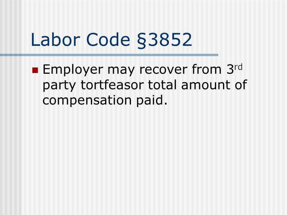 Labor Code §3852 Employer may recover from 3 rd party tortfeasor total amount of compensation paid.