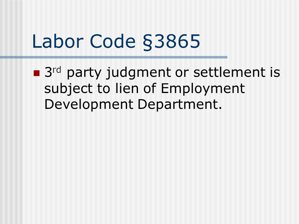 Labor Code §3865 3 rd party judgment or settlement is subject to lien of Employment Development Department.