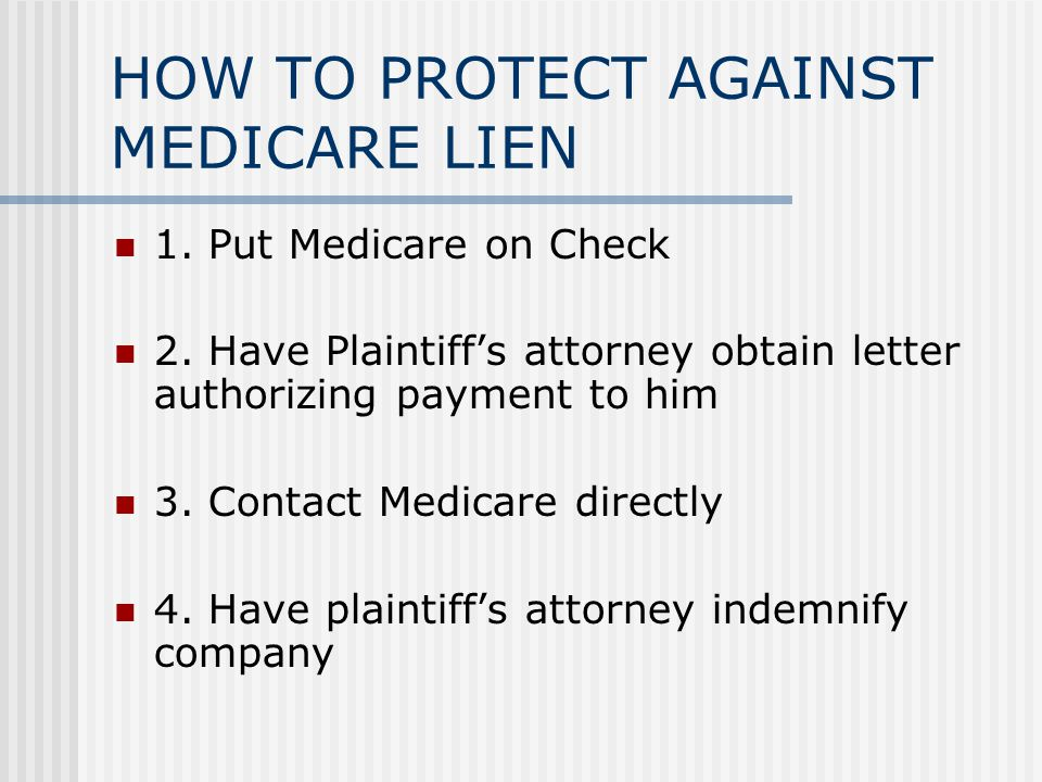 HOW TO PROTECT AGAINST MEDICARE LIEN 1. Put Medicare on Check 2.