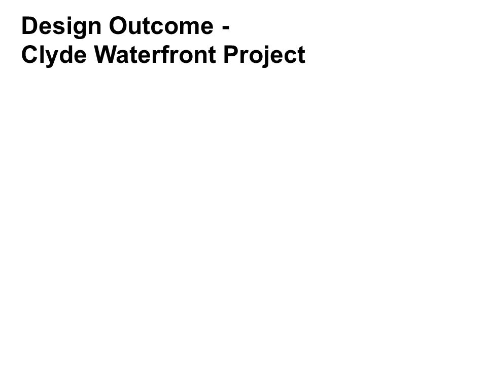 Design Outcome - Clyde Waterfront Project