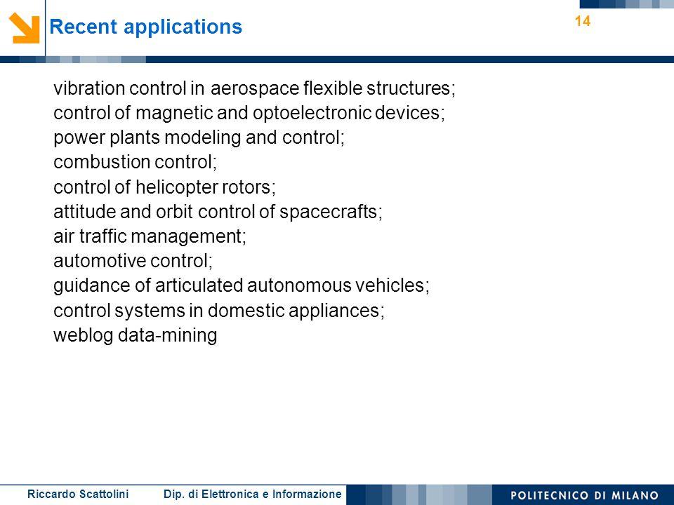 Riccardo Scattolini Dip. di Elettronica e Informazione 14 Recent applications vibration control in aerospace flexible structures; control of magnetic