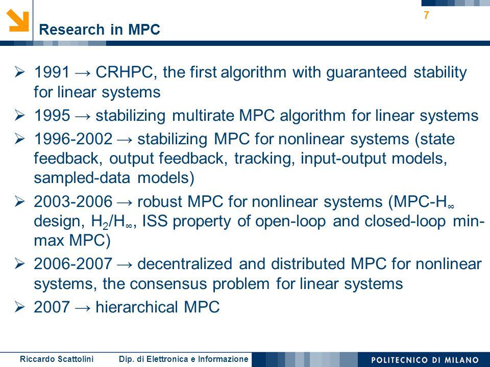 Riccardo Scattolini Dip. di Elettronica e Informazione 7 Research in MPC  1991 → CRHPC, the first algorithm with guaranteed stability for linear syst