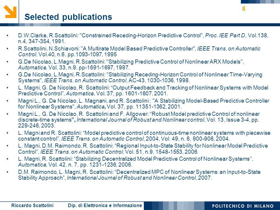 Riccardo Scattolini Dip. di Elettronica e Informazione 8 Selected publications D.W.Clarke, R.Scattolini:
