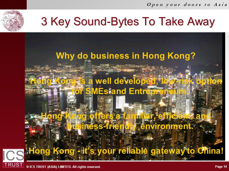 © ICS TRUST (ASIA) LIMITED. All rights reserved. O p e n y o u r d o o r s t o A s i a Page 14 3 Key Sound-Bytes To Take Away Why do business in Hong