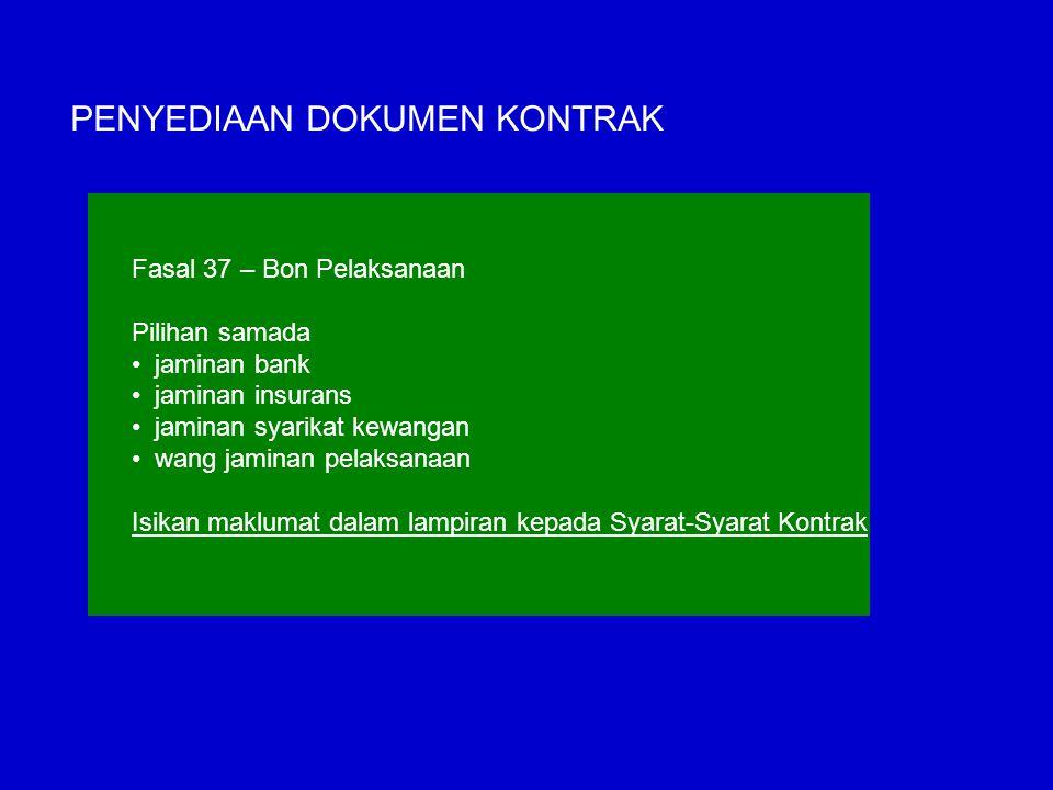 PENYEDIAAN DOKUMEN KONTRAK Fasal 37 – Bon Pelaksanaan Pilihan samada jaminan bank jaminan insurans jaminan syarikat kewangan wang jaminan pelaksanaan