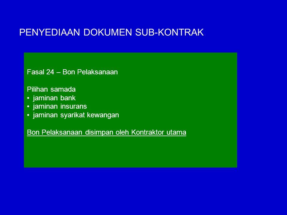 PENYEDIAAN DOKUMEN SUB-KONTRAK Fasal 24 – Bon Pelaksanaan Pilihan samada jaminan bank jaminan insurans jaminan syarikat kewangan Bon Pelaksanaan disim