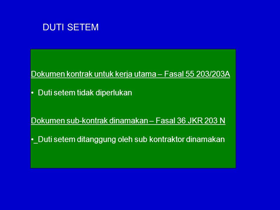 DUTI SETEM Dokumen kontrak untuk kerja utama – Fasal 55 203/203A Duti setem tidak diperlukan Dokumen sub-kontrak dinamakan – Fasal 36 JKR 203 N Duti s
