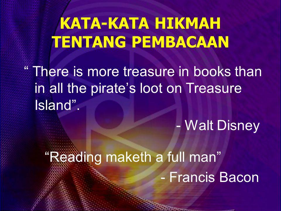 KATA-KATA HIKMAH TENTANG PEMBACAAN There is more treasure in books than in all the pirate's loot on Treasure Island .