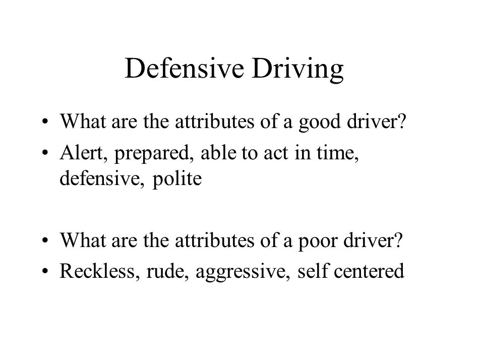 Defensive Driving What are the attributes of a good driver.