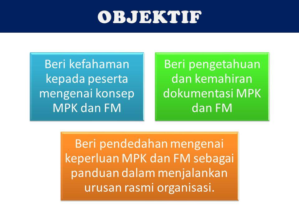 Beri kefahaman kepada peserta mengenai konsep MPK dan FM Beri pengetahuan dan kemahiran dokumentasi MPK dan FM Beri pendedahan mengenai keperluan MPK