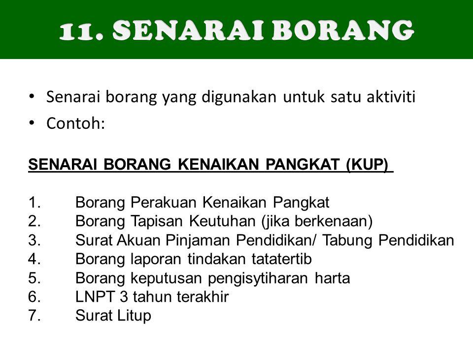 Senarai borang yang digunakan untuk satu aktiviti Contoh: SENARAI BORANG KENAIKAN PANGKAT (KUP) 1.Borang Perakuan Kenaikan Pangkat 2.Borang Tapisan Ke