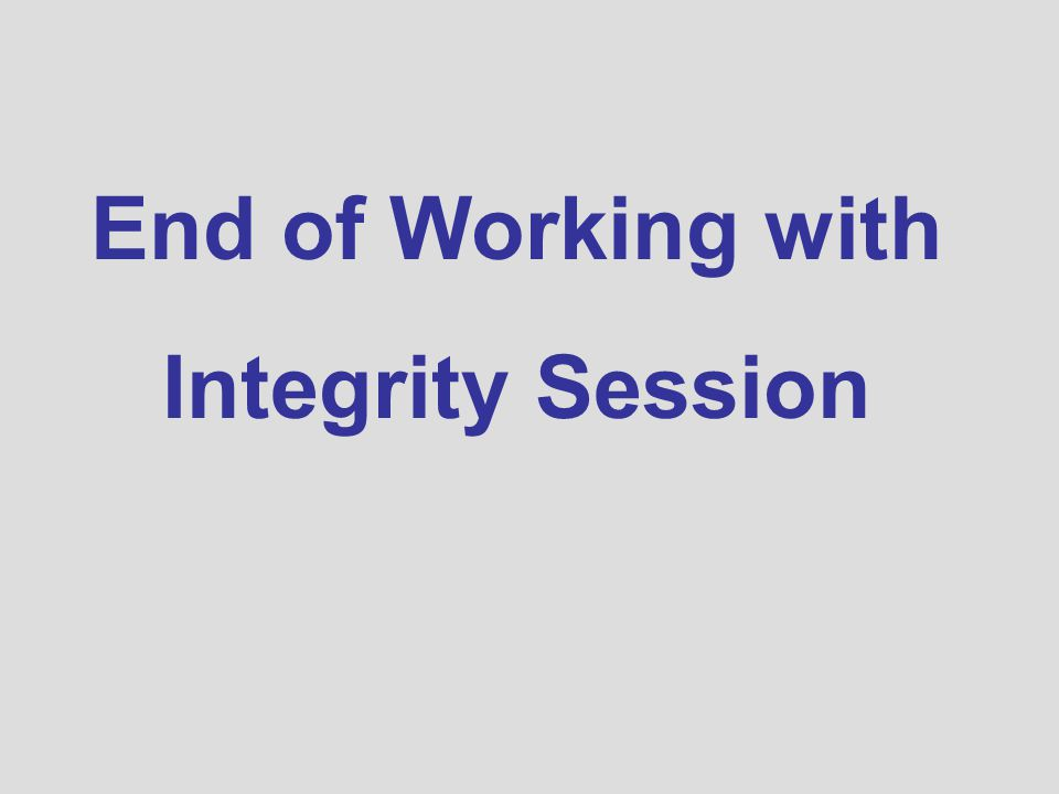 End of Working with Integrity Session