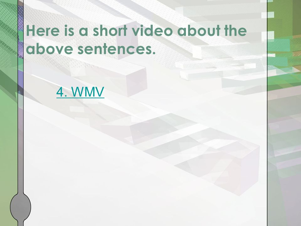 Here is a short video about the above sentences. 4. WMV