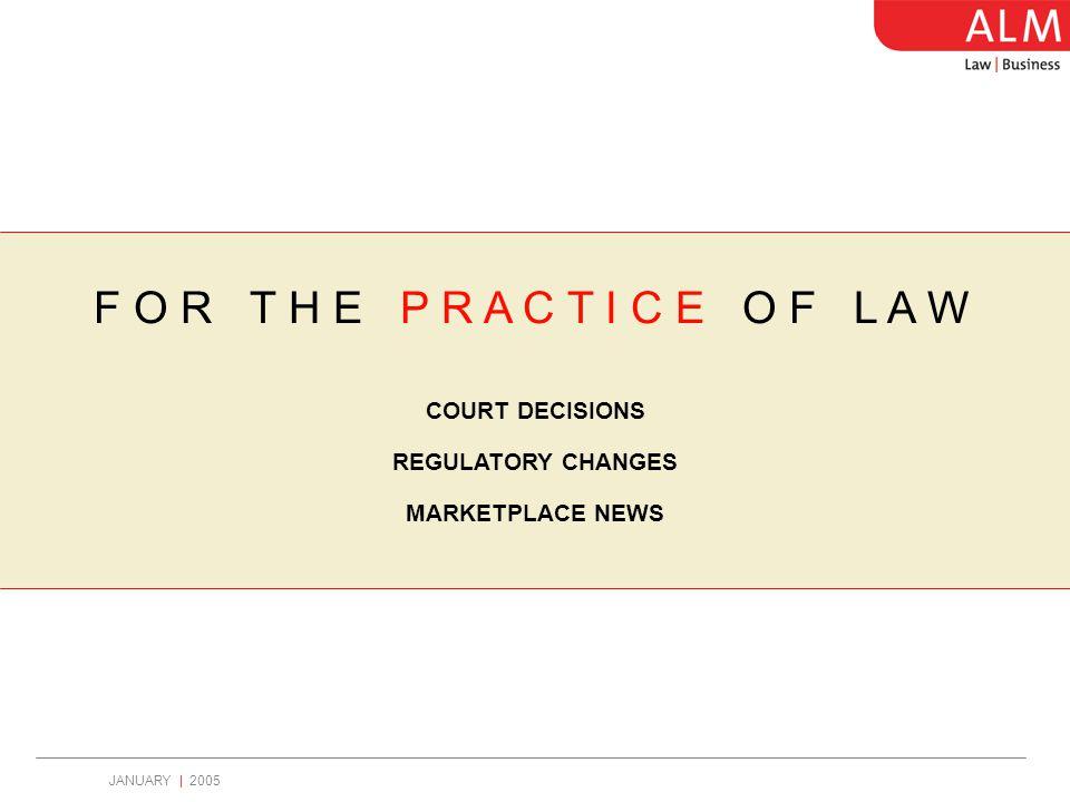 JANUARY | 2005 F O R T H E P R A C T I C E O F L A W COURT DECISIONS REGULATORY CHANGES MARKETPLACE NEWS