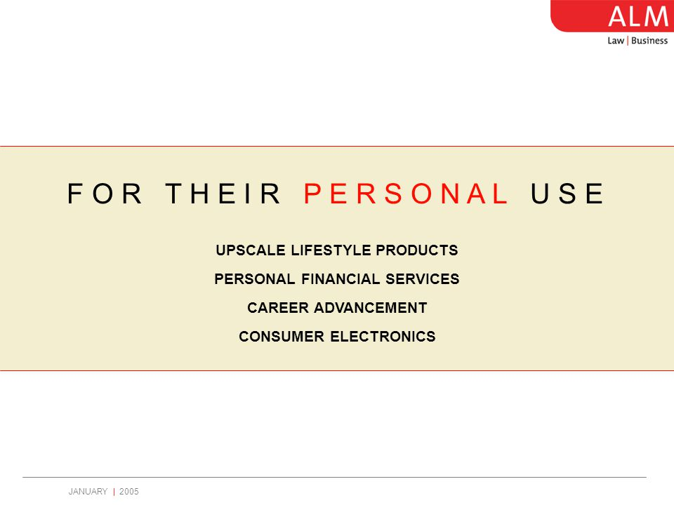JANUARY | 2005 F O R T H E I R P E R S O N A L U S E UPSCALE LIFESTYLE PRODUCTS PERSONAL FINANCIAL SERVICES CAREER ADVANCEMENT CONSUMER ELECTRONICS