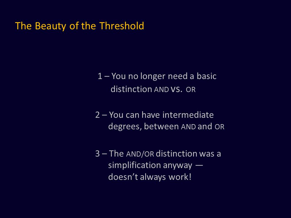 The Beauty of the Threshold 1 – You no longer need a basic distinction AND vs.