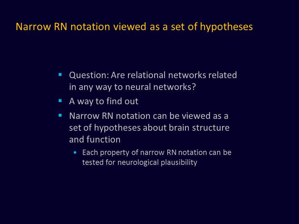 Narrow RN notation viewed as a set of hypotheses  Question: Are relational networks related in any way to neural networks?  A way to find out  Narr
