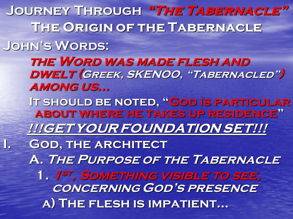 Journey Through The Tabernacle The Origin of the Tabernacle The Christ speaks of the writings about Himself Luke 24:26,27 Did not the Christ have to suffer these things and then enter His glory.