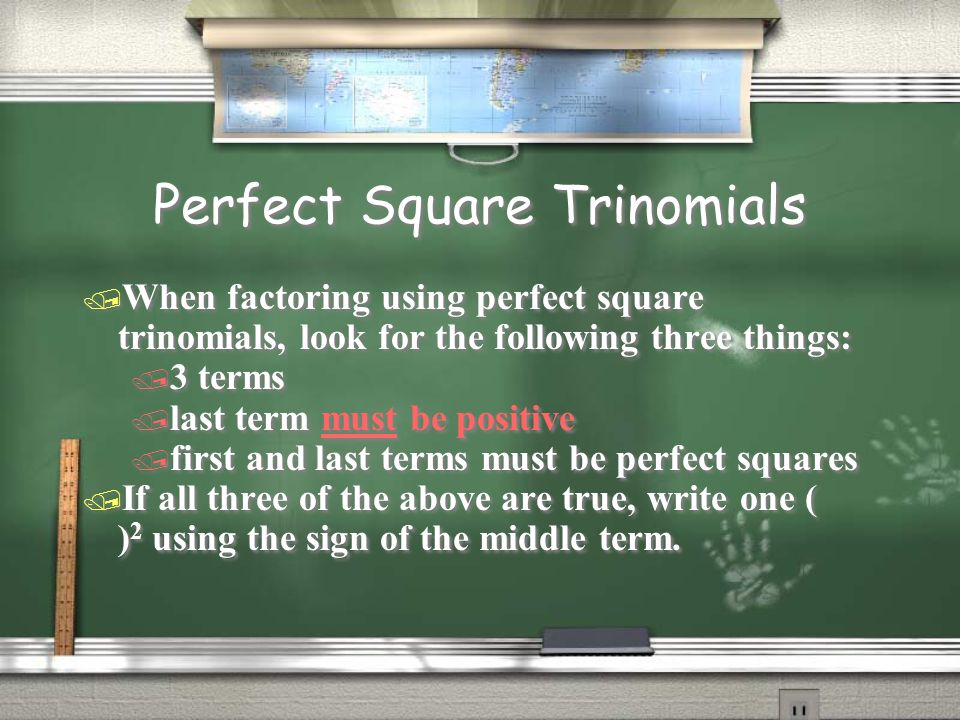 Perfect Square Trinomials / When factoring using perfect square trinomials, look for the following three things: / 3 terms / last term must be positiv
