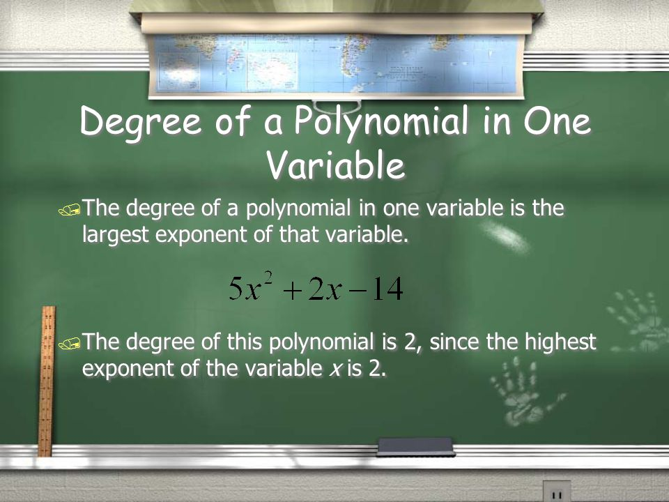 Degree of a Polynomial in One Variable / The degree of a polynomial in one variable is the largest exponent of that variable. / The degree of this pol