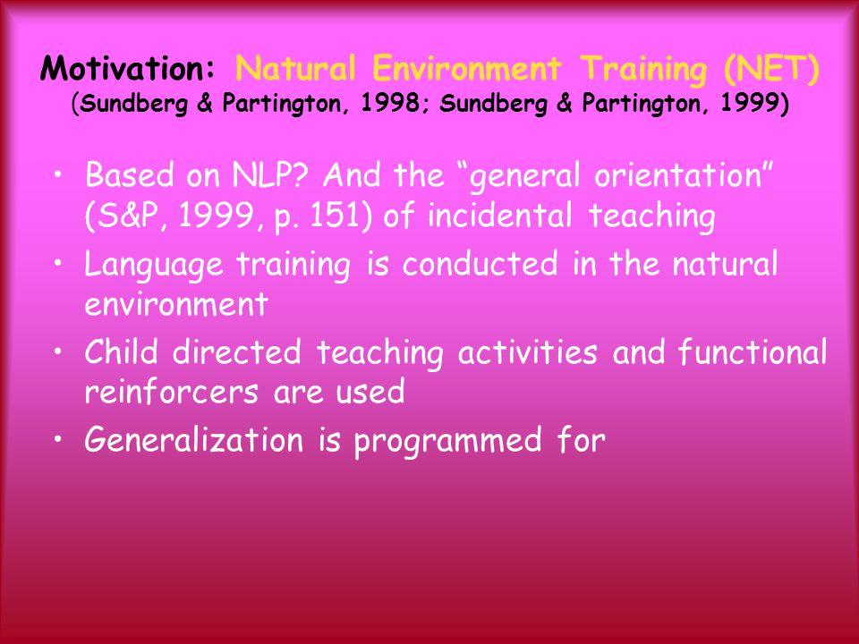 "Motivation: Natural Environment Training (NET) (Sundberg & Partington, 1998; Sundberg & Partington, 1999) Based on NLP? And the ""general orientation"""