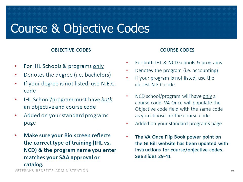 VETERANS BENEFITS ADMINISTRATION Course & Objective Codes OBJECTIVE CODES For IHL Schools & programs only Denotes the degree (i.e.