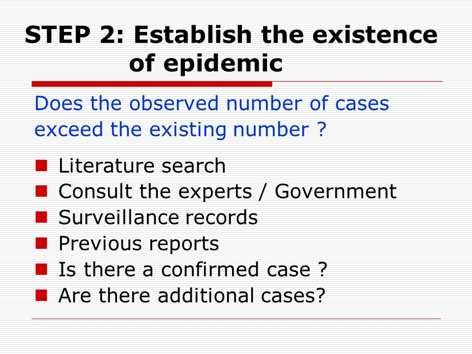 STEP 2: Establish the existence of epidemic Does the observed number of cases exceed the existing number .