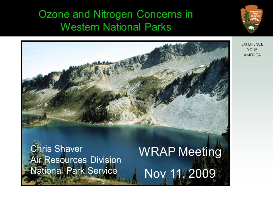 WRAP Meeting Nov 11, 2009 Ozone and Nitrogen Concerns in Western National Parks Chris Shaver Air Resources Division National Park Service