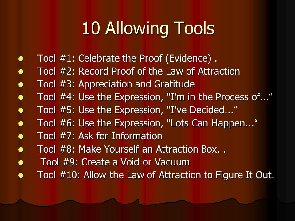 10 Allowing Tools Tool #1: Celebrate the Proof (Evidence). Tool #1: Celebrate the Proof (Evidence). Tool #2: Record Proof of the Law of Attraction Too