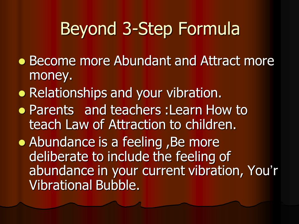 Beyond 3-Step Formula Become more Abundant and Attract more money. Become more Abundant and Attract more money. Relationships and your vibration. Rela