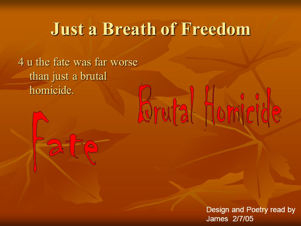 Just a Breath of Freedom 4 u the fate was far worse than just a brutal homicide.
