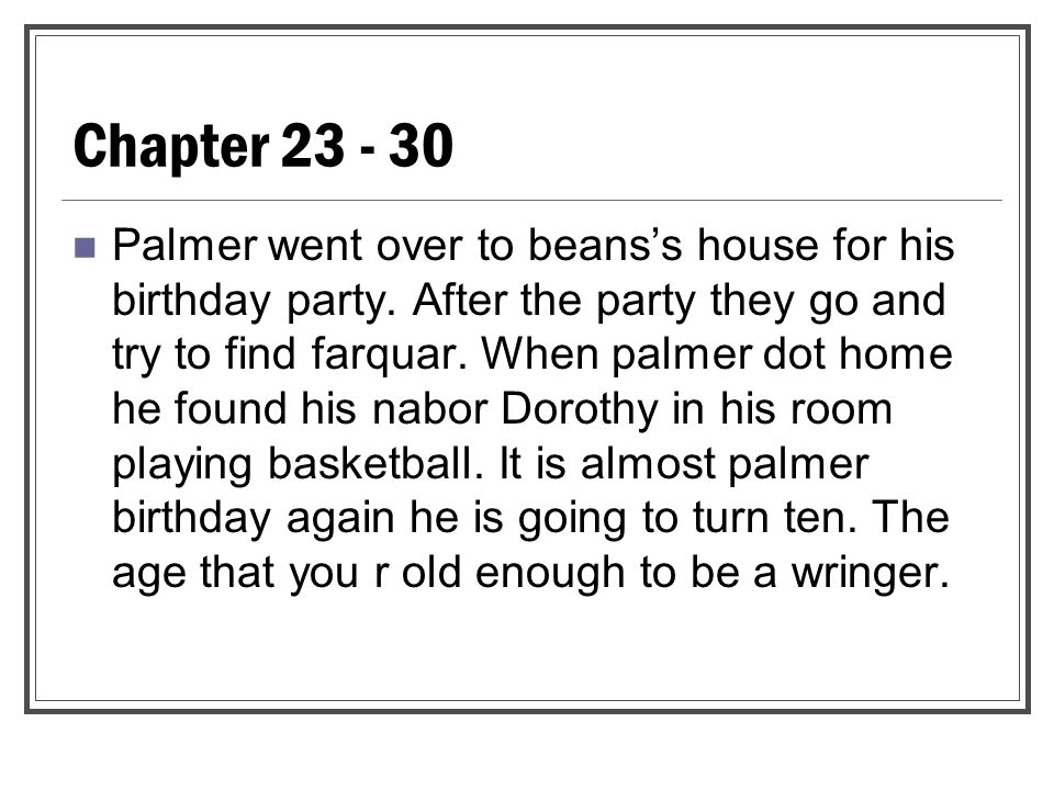 Chapter 23 - 30 Palmer went over to beans's house for his birthday party. After the party they go and try to find farquar. When palmer dot home he fou