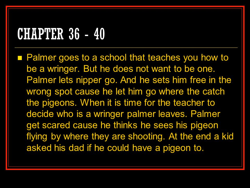CHAPTER 36 - 40 Palmer goes to a school that teaches you how to be a wringer.