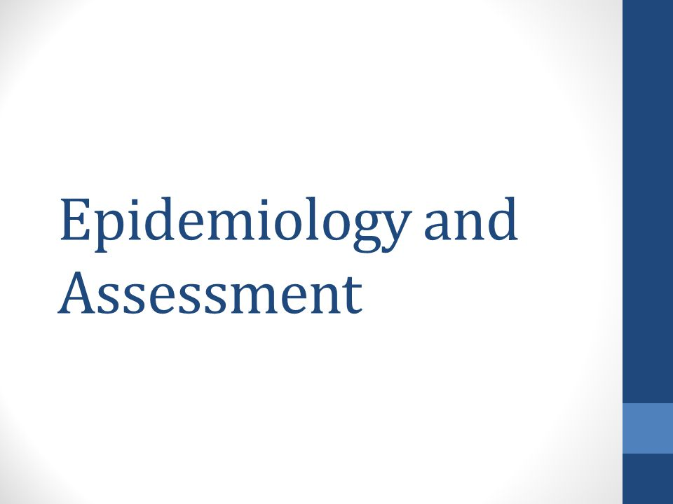Epidemiology and Assessment