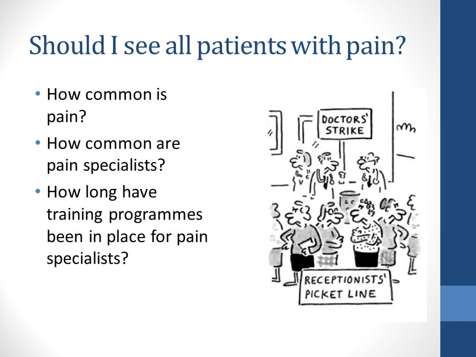 Should I see all patients with pain. How common is pain.