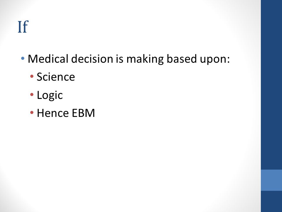 If Medical decision is making based upon: Science Logic Hence EBM