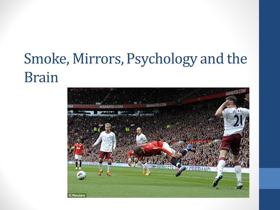 Smoke, Mirrors, Psychology and the Brain