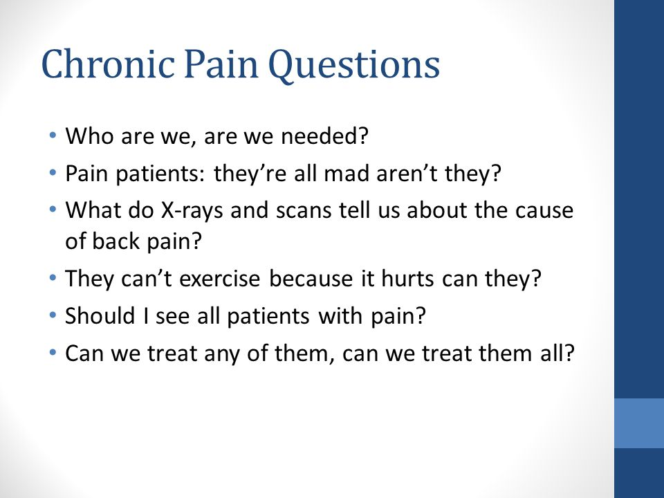Chronic Pain Questions Who are we, are we needed. Pain patients: they're all mad aren't they.