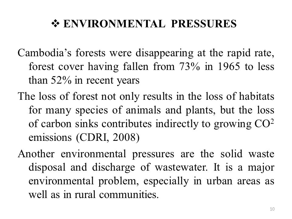  ENVIRONMENTAL PRESSURES Cambodia's forests were disappearing at the rapid rate, forest cover having fallen from 73% in 1965 to less than 52% in rece