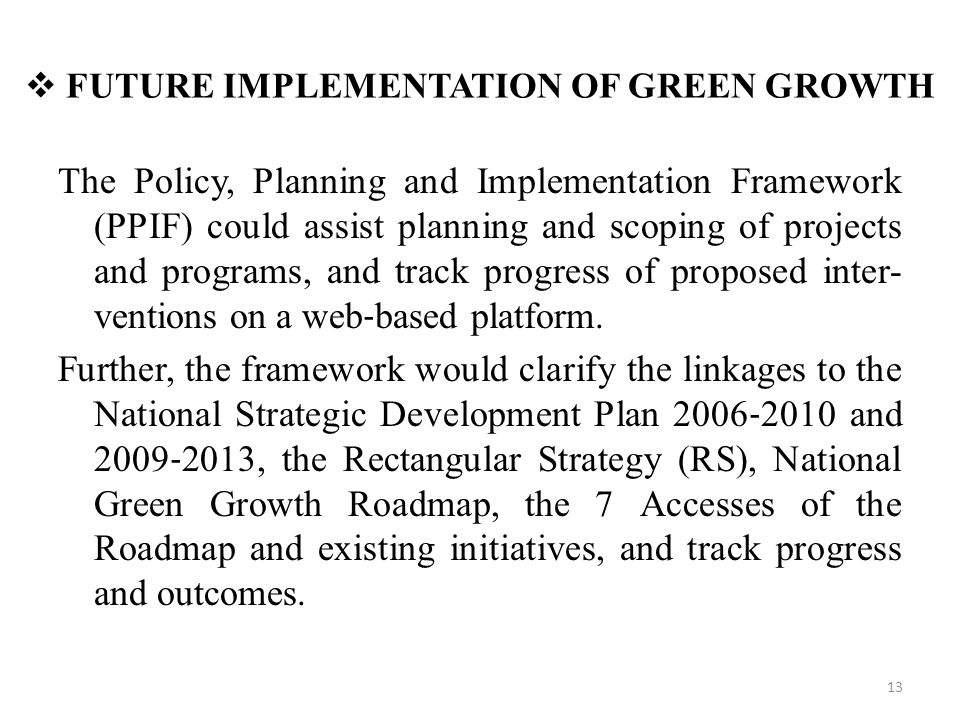  FUTURE IMPLEMENTATION OF GREEN GROWTH The Policy, Planning and Implementation Framework (PPIF) could assist planning and scoping of projects and pro