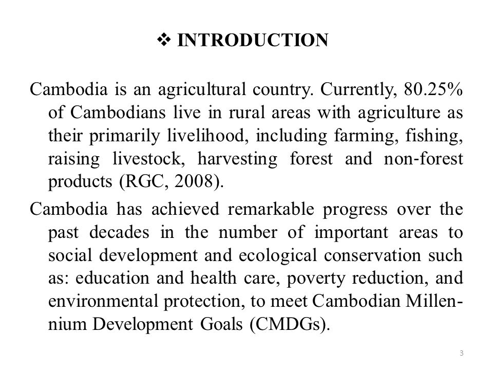  INTRODUCTION Cambodia is an agricultural country. Currently, 80.25% of Cambodians live in rural areas with agriculture as their primarily livelihood