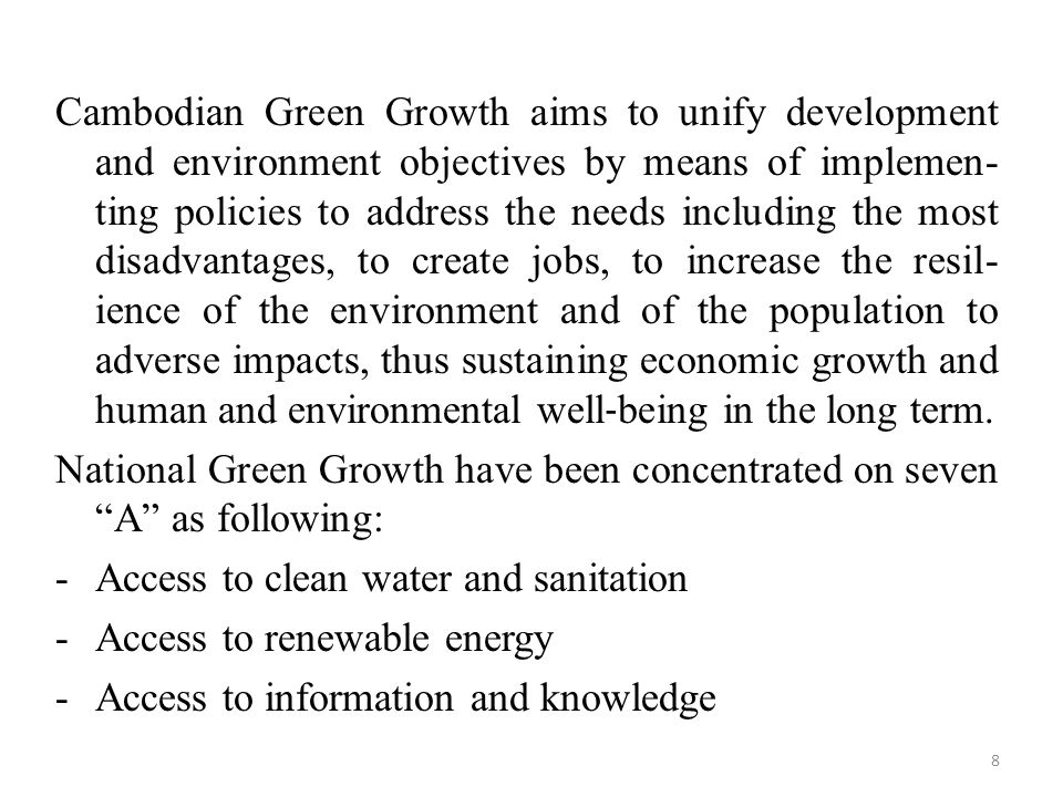 Cambodian Green Growth aims to unify development and environment objectives by means of implemen- ting policies to address the needs including the mos